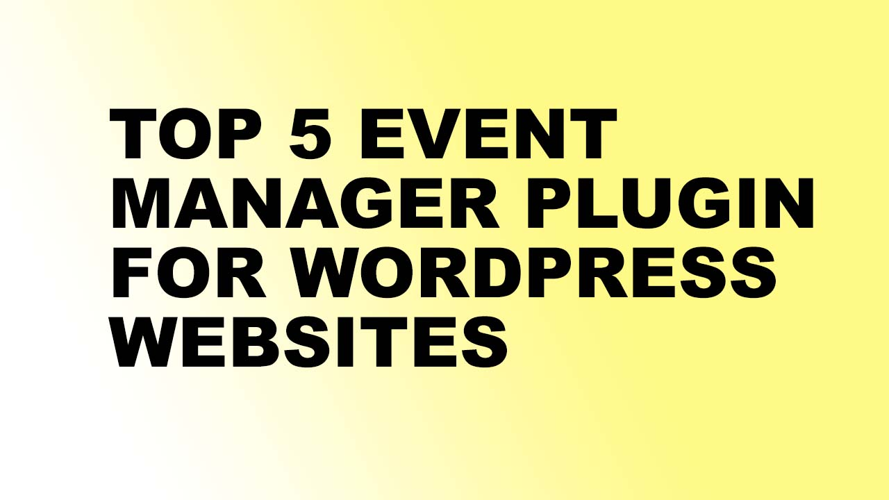 Top 5 Event Manager Plugin for WordPress Websites